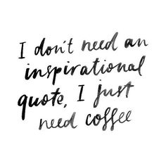Some mornings you just need coffee and lots of it...#coffeequote