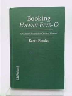 Booking Hawaii Five-O : An Episode Guide and Critical History of the 1968-1980 Television Detective Series (Karen Rhodes) | New and Used Books from Thrift Books