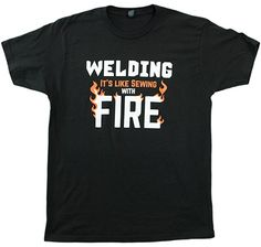 Welding: It's like Sewing with Fire | Funny Welder, Repairman Unisex T-shirt-Adult,L