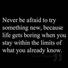 Never be afraid to try something new. -= words of wisdom =- Great Quotes, Quotes To Live By, Quirky Quotes, Crazy Quotes, Short Quotes, Awesome Quotes, Quotes Quotes, Motivational Quotes, Inspirational Quotes