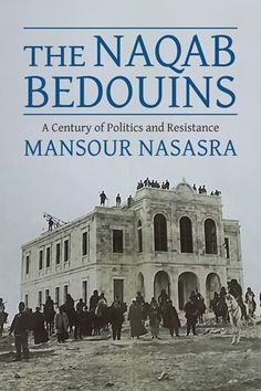 Buy The Naqab Bedouins: A Century of Politics and Resistance by Mansour Nasasra and Read this Book on Kobo's Free Apps. Discover Kobo's Vast Collection of Ebooks and Audiobooks Today - Over 4 Million Titles! Military Rule, Oral History, Book Challenge, The Book, Audiobooks, Literature, Ebooks, Survival, University
