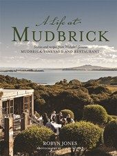 A Life at Mudbrick: Stories and recipes from Waiheke's famous Mudbrick vineyard and restaurant