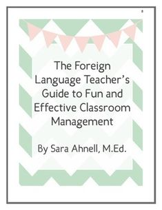 The Foreign Language Teacher's Guide to Fun and Effective- AMAZING and thorough resource for FL Classroom Management