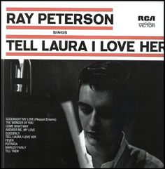 """Tell Laura I Love Her"" (1960, RCA) by Ray Peterson.  His first LP."