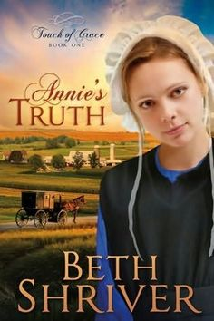 Annie Beiler seems to have it all--a loving family in a tight-knit Amish community and the affections of an attractive and respected young man.  But when she learns she was adopted, she sets out on a journey of self-discovery. (Amish Fiction--Annie's Truth by Beth Shriver)