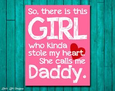 Please read entire description before purchase :)    So, there is this GIRL who kinda stole my heart. She calls me DADDY.    This printable is