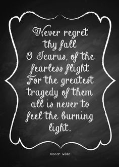 Never Regret Thy Fall, O Icarus of the Fearless Flight - Oscar Wilde #quote