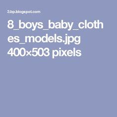 8_boys_baby_clothes_models.jpg 400×503 pixels