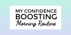 My Confidence Boosting Morning Routine - The Creative Introvert