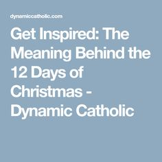 Get Inspired: The Meaning Behind the 12 Days of Christmas - Dynamic Catholic