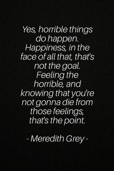 Quotes from Meredith Grey that I love the most, somehow it's so relatable and just so true.