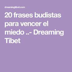 20 frases budistas para vencer el miedo ..- Dreaming Tibet