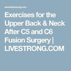 Exercises for the Upper Back & Neck After C5 and C6 Fusion Surgery | LIVESTRONG.COM Upper Back Exercises, Upper Back Muscles, Scoliosis Exercises, Neck Exercises, Floor Exercises, Neck Surgery, Spine Surgery, Acdf Surgery, Spinal Fusion Surgery