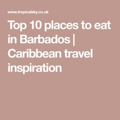 Top 10 places to eat in Barbados | Caribbean travel inspiration