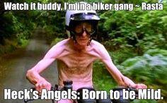 Watch it buddy, I'm in a biker gang!