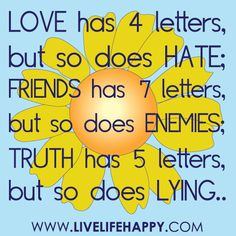 love has 4 letters but so does hate friends has 7 letters but so don t ...