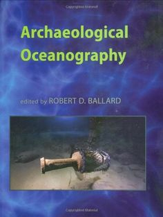Archaeological Oceanography by Robert D. Ballard. $40.42. Publication: July 1, 2012. 296 pages. Author: Robert D. Ballard. Publisher: Princeton University Press (July 1, 2012). Save 19%!