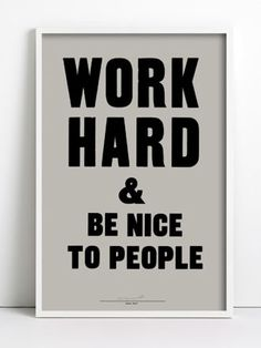 Work hard and be nice to people