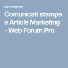 Comunicati stampa e Article Marketing - Web Forum Pro
