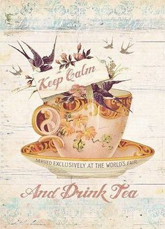 Keep Calm and Drink Tea. Served exclusively at the World's Fair.