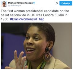 """""""The first woman presidential candidate on the ballot nationwide in US was Lenora Fulani in 1988. #BlackWomenDidThat""""  In the 1988 United States presidential election, Fulani was the New Alliance Party candidate. She became the first woman and the first African American to achieve ballot access in all fifty states. She received more votes for President in a U.S. general election than any other woman in history until the 2012 election when Jill Stein was the candidate for the Green Party."""