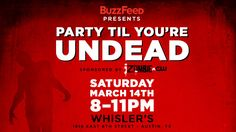 BuzzFeed presents Party Til You're Undead | Saturday, March 14, 2015 | 8-11pm | Whistler's: 1816 E. 6th St., Austin, TX 78702 | Free with RSVP: https://partytilyoureundead.eventfarm.com