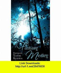 A Fantasy Medley (9781596062245) Kelley Armstrong, Kate Elliott, Robin Hobb, C.E. Murphy, Yanni Kuznia , ISBN-10: 159606224X  , ISBN-13: 978-1596062245 ,  , tutorials , pdf , ebook , torrent , downloads , rapidshare , filesonic , hotfile , megaupload , fileserve