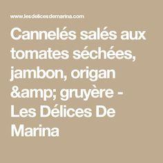 Cannelés salés aux tomates séchées, jambon, origan & gruyère - Les Délices De Marina