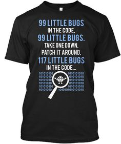 99 Little Bugs In The Code, 99 Little Bugs. Take One Down, Patch It Around, 117 Little Bugs In The Code...  Black T-Shirt Front