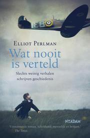Wat nooit is verteld - slechts weinig verhalen schrijven geschiedenis ebook by Elliot Perlman