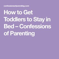 How to Get Toddlers to Stay in Bed – Confessions of Parenting