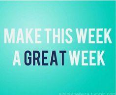 Let's make this week a great week