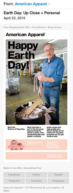 In this Apr. 22, 2015 email, to commemorate Earth Day, American Apparel introduces subscribers to their director of recycling. It's a nice branding opportunity for a company that stakes a lot of its brand on being made in the USA.