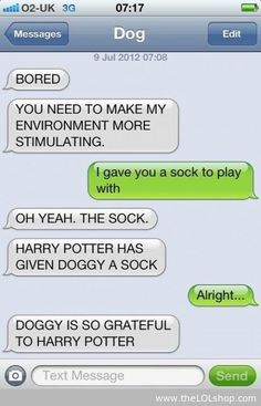 Lol, this is the best thing ever, if I had a dog and it could text, it would totes say that!!