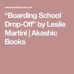 """""""Boarding School Drop-Off"""" by Leslie Martini   Akashic Books"""