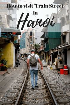 How to Visit Train Street in Hanoi   Vietnam   Asia   South East Asia   Railway Street   Things to do in Hanoi   Backpacking   Budget Travel   Free attractions  
