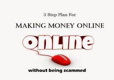 3 Step Plan For Making Money Online Without Being Scammed