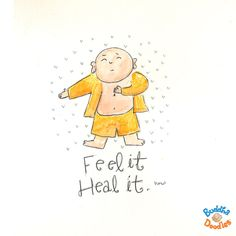Today's Buddha Doodle - Feel it Heal it.