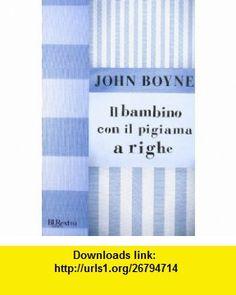 Il Bambino Con Il Pigiama a Righe (Italian Edition) (9788817022538) John Boyne , ISBN-10: 8817022535  , ISBN-13: 978-8817022538 ,  , tutorials , pdf , ebook , torrent , downloads , rapidshare , filesonic , hotfile , megaupload , fileserve