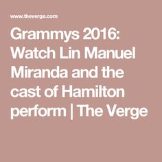 Grammys 2016: Watch Lin Manuel Miranda and the cast of Hamilton perform | The Verge