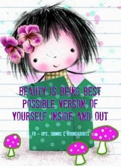 Beauty is being best version of yourself quote via Ups, Downs, & Roundabouts at www.facebook.com/UpsDownsRoundabouts