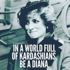 In A World Full Of Kardashians, Be A Diana life quotes quotes quote tumblr inspiring quotes life quot and sayings  ❤ OH HOW I LOVE THIS! Miss her so much.