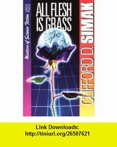 All Flesh Is Grass (Masters of Science Fiction) (9780786700455) Clifford D. Simak , ISBN-10: 0786700459  , ISBN-13: 978-0786700455 ,  , tutorials , pdf , ebook , torrent , downloads , rapidshare , filesonic , hotfile , megaupload , fileserve