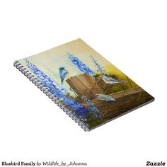 "Bluebird Family Spiral Note Book Designed from my original oil painting ""Bluebird Family And Delphiniums"" by Johanna Lerwick Wildlife/Nature Artist."
