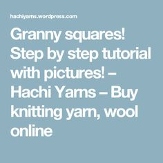 Granny squares! Step by step tutorial with pictures! – Hachi Yarns – Buy knitting yarn, wool online