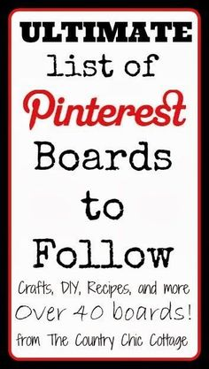 Come see the ultimate list of Pinterest boards to follow.  Includes DIY, crafts, and recipes.