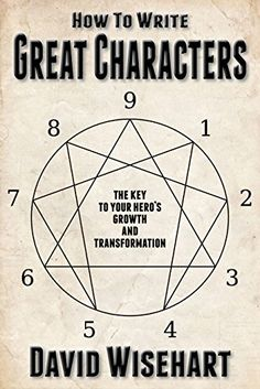 How to Write Great Characters: The Key to Your Hero's Growth and Transformation by [Wisehart, David]