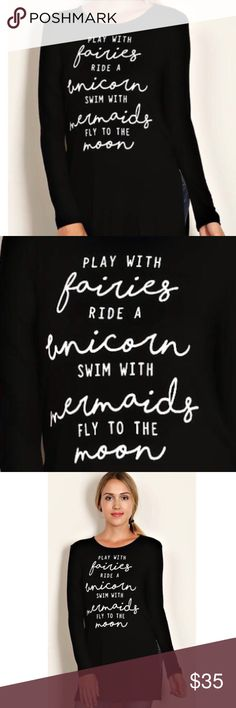 """Fairies, Unicorns & Mermaids Long Sleeve Top Letter print jersey knit tunic made of 95% Rayon and 5% spandex. Made in the USA! Reads: """"Play with Fairies, Ride a Unicorn, Swim with Mermaids, Fly to the Moon""""  ♠️No trades ♠️Bundle & save! ♠️Feel free to make an offer through offer button Tops Tees - Long Sleeve"""