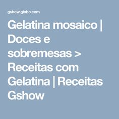 Gelatina mosaico | Doces e sobremesas > Receitas com Gelatina | Receitas Gshow