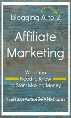 Blogging A to Z - Affiliate Marketing - What you need to know to start making money - Click to read now or repin to save for later!